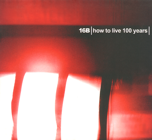 16B ‎– How To Live 100 Years