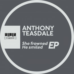 Anthony Teasdale Feat Omid 16B – She Frowned He Smiled EP