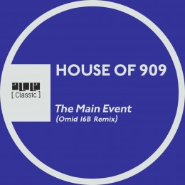 House Of 909 – The Main Event (Omid 16B Remix)